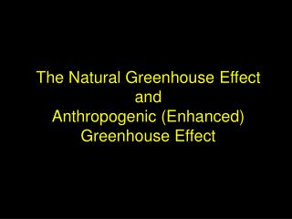 The Natural Greenhouse Effect and Anthropogenic (Enhanced) Greenhouse Effect