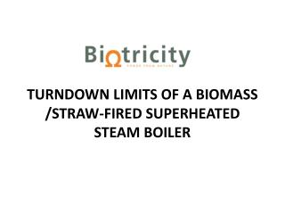 Turndown  Limits of a Biomass   /Straw-Fired  Superheated Steam Boiler