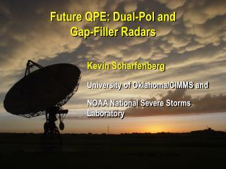 Future QPE: Dual-Pol and  Gap-Filler Radars