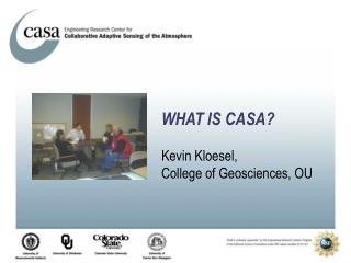 WHAT IS CASA? Kevin Kloesel,  College of Geosciences, OU