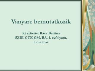 Vanyarc bemutatkozik Készítette: Rácz Bettina SZIE-GTK-GM, BA, 1. évfolyam, Levelező