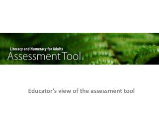 Educator�s view of the assessment tool