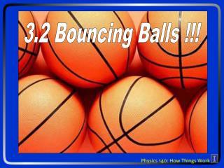 3.2 Bouncing Balls !!!