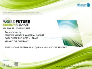 Presentation by:  SENIOR  ENGINEER NASSER ALNASHAT CORPORATE PROJECTS – I  TEAM KUWAIT OIL COMPANY