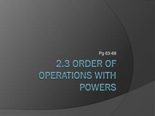 2.3 Order of Operations with Powers