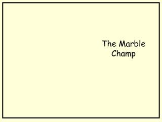 The Marble Champ