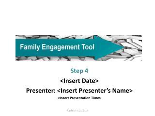 Step 4 <Insert Date> Presenter: <Insert Presenter's Name> <Insert Presentation Time>
