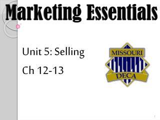 Unit 5: Selling  Ch 12-13