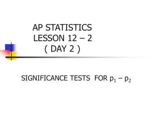 AP STATISTICS LESSON 12 – 2     ( DAY 2 )