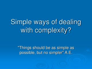 Simple ways of dealing with complexity?