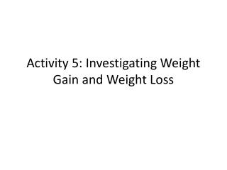 Activity 5: Investigating Weight Gain and Weight Loss