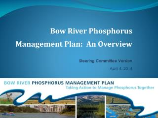 Bow  River Phosphorus Management  Plan:  An Overview Steering Committee Version April 4,  2014