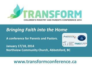Bringing Faith into the Home A conference for Parents and Pastors. January 17/18, 2014