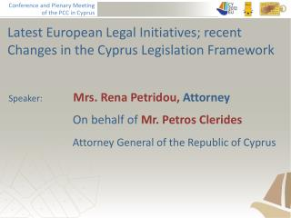 Latest European Legal Initiatives; recent Changes in the Cyprus Legislation Framework