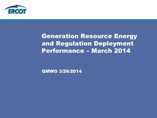 Generation Resource Energy and Regulation Deployment Performance � March 2014
