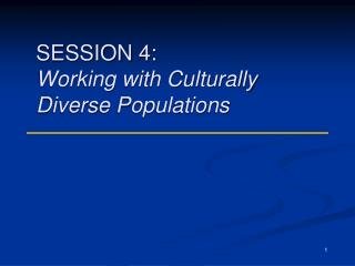 SESSION 4: Working with Culturally Diverse Populations