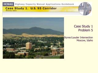 Case Study 1 Problem 5 Styner/Lauder Intersection Moscow, Idaho