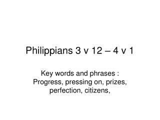 Philippians 3 v 12 � 4 v 1