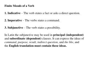 Finite Moods of a Verb 1. Indicative  – The verb states a fact or asks a direct question.