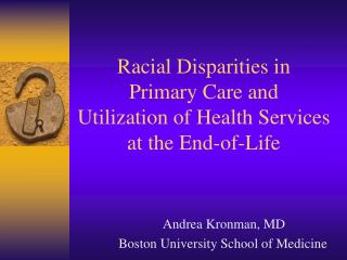 Racial Disparities in  Primary Care and  Utilization of Health Services  at the End-of-Life