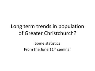 L ong term trends in population of Greater Christchurch?