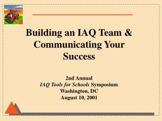 Building an IAQ Team & Communicating Your Success 2nd Annual  IAQ Tools for Schools  Symposium