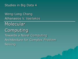 Studies in Big Data 4 Weng-Long Chang Athanasios V. Vasilakos Molecular Computing