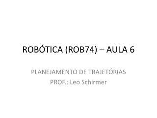 ROBÓTICA (ROB74) – AULA 6