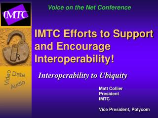 IMTC Efforts to Support and Encourage Interoperability!