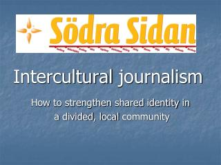 Intercultural  journalism How  to  strengthen shared identity  in   a  divided ,  local community