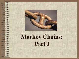 Markov Chains:  Part I