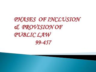 PHASES  OF INCLUSION   &  PROVISION OF PUBLIC LAW                99-457