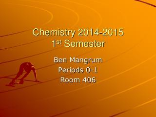 Chemistry 2014-2015 1 st  Semester