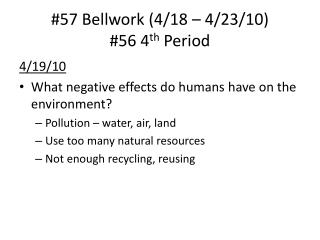 #57  Bellwork  (4/18 � 4/23/10) #56 4 th  Period