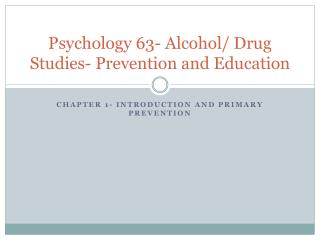 Psychology 63- Alcohol/ Drug Studies- Prevention and Education