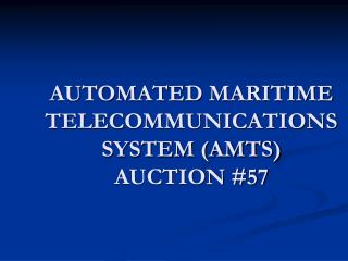AUTOMATED MARITIME TELECOMMUNICATIONS SYSTEM (AMTS)  AUCTION #57