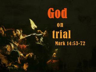 God on trial Mark 14:53-72