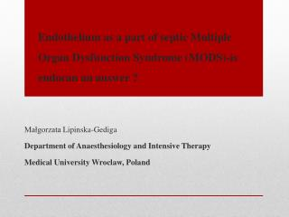 Małgorzata  Lipinska -Gediga Department  of  Anaesthesiology  and  Intensive Therapy