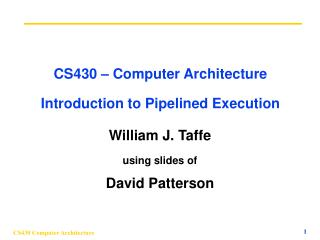 CS430 � Computer Architecture Introduction to Pipelined Execution