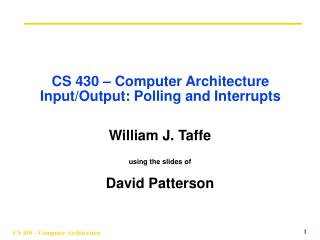 CS 430 – Computer Architecture Input/Output: Polling and Interrupts