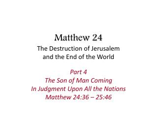 Matthew 24 The Destruction of Jerusalem and the End of the World