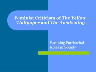 Feminist Criticism of The Yellow Wallpaper and The Awakening