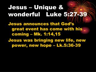 Jesus � Unique & wonderful   Luke 5:27-39