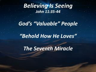 Believing Is Seeing John 11:35-44