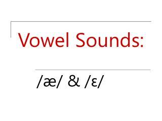 Vowel Sounds: