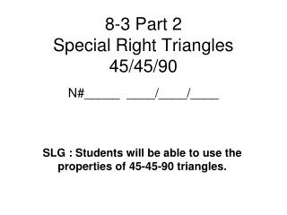8-3 Part 2    Special Right Triangles 45/45/90