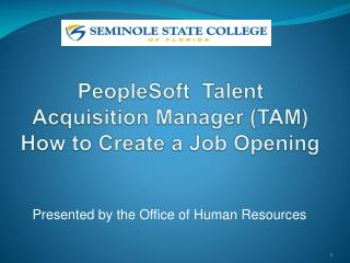 PeopleSoft  Talent Acquisition Manager (TAM) How to Create a Job Opening