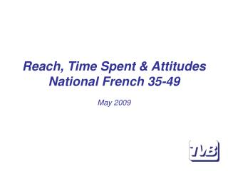 Reach, Time Spent & Attitudes National French 35-49 May 2009