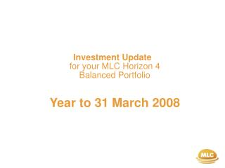 Investment Update for your MLC Horizon 4  Balanced Portfolio Year to 31 March 2008