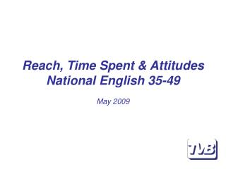 Reach, Time Spent & Attitudes National English 35-49 May 2009
